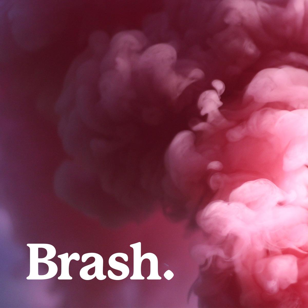 Brash.